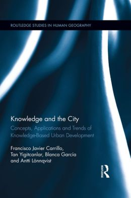 Knowledge and the City: Concepts, Applications and Trends of Knowledge-Based Development: Concepts, Applications and Trends of Knowledge-Based Urban Development