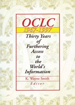 Oclc 1967:1997: Thirty Years of Furthering Access to the World's Information