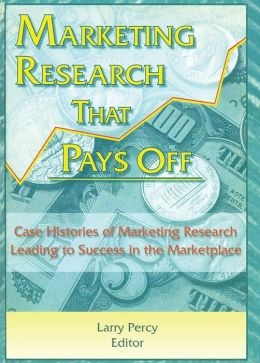 Marketing Research That Pays Off: Case Histories of Marketing Research Leading to Success in the Marketplace
