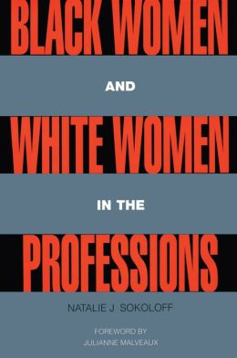 Black Women and White Women in the Professions: Occupational Segregation by Race and Gender, 1960-1980