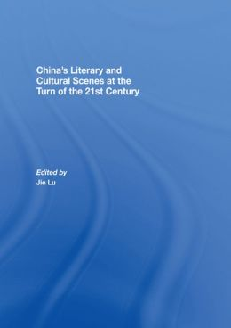 Chinas Literary and Cultural Scenes at the Turn of the 21st Century