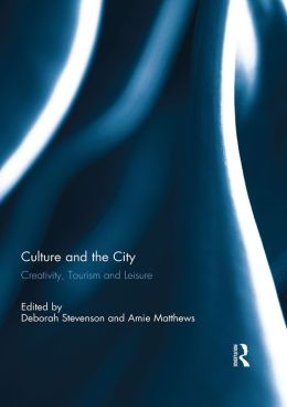 Culture and the City: Creativity, Tourism, Leisure