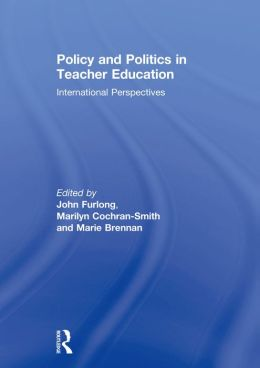 Policy and Politics in Teacher Education: International Perspectives
