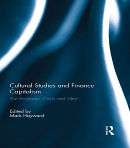 CULTURAL STUDIES & FINANCIAL CAPITA: The Economic Crisis and After