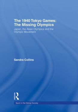 1940 TOKYO GAMES - COLLINS: Japan, the Asian Olympics and the Olympic Movement