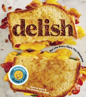 Book Delish: Eat Like Every Day's the Weekend