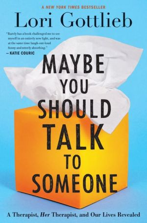 Book Maybe You Should Talk to Someone: A Therapist, HER Therapist, and Our Lives Revealed