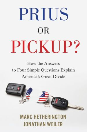 Book Prius or Pickup?: How the Answers to Four Simple Questions Explain America's Great Divide