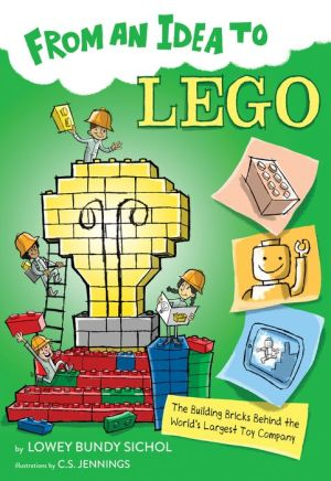 Book From an Idea to Lego: The Building Bricks Behind the World's Largest Toy Company