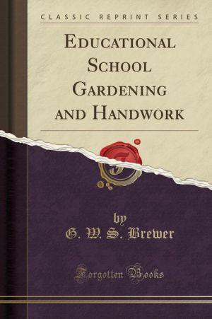 Educational School Gardening and Handwork (Classic Reprint)