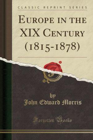 Europe in the XIX Century (1815-1878) (Classic Reprint)