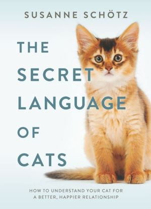 Book The Secret Language of Cats: How to Understand Your Cat for a Better, Happier Relationship