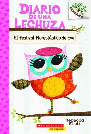 El Festival Florestatico de Eva (El Diario de una Lechuza #1)