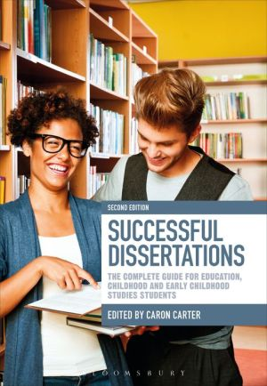 Successful Dissertations: The Complete Guide for Education, Childhood and Early Childhood Studies Students