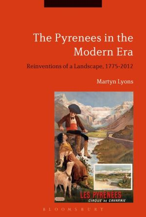 The Pyrenees in the Modern Era: Reinventions of a Landscape, 1775-2012