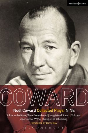 Coward Plays: Nine: Salute to the Brave/Time Remembered; Long Island Sound; Volcano; Age Cannot Wither; Design For Rehearsing