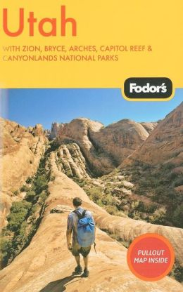 Fodor's Utah, 4th Edition With Zion, Bryce, Arches, Capitol Reef & Canyonlands National Parks
