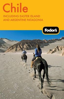Fodor's Chile, 5th Edition including Easter Island and Argentine Patagonia