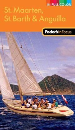 Fodor's In Focus St. Maarten, St. Barth & Anguilla, 2nd Edition