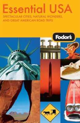 Fodor's Essential USA Spectacular Cities, Natural Wonders, and Great American Road Trips