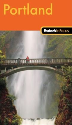 Fodor's in Focus Portland 1st Edition