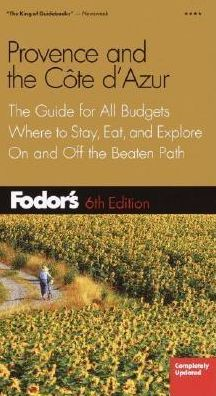 Fodor's Provence And the Cote D'Azur the Guide For All Budgets, Where To Stay, Eat, And Explore On And Off the Beaten Path