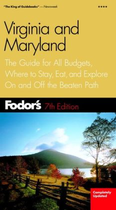 Virginia and Maryland the Guide for All Budgets, Where to Stay, Eat, and Explore on and off the Beaten Path (Fodor's Travel Guide Series)