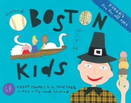 Fodor's Around Boston with Kids, 3rd Edition 68 Great Things to Do Together in the City and Beyond
