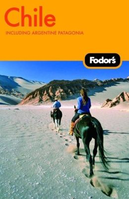 Fodor's Chile, 4th Edition Including Argentine Patagonia