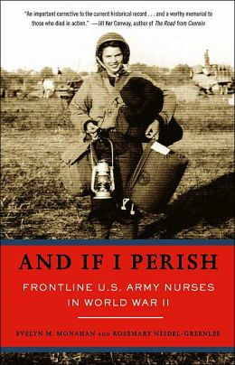 And If I Perish: Frontline U. S. Army Nurses in World War II