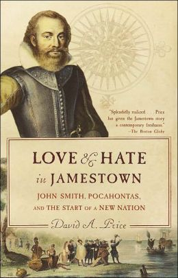 Love and Hate in Jamestown: John Smith, Pocahontas, and the Start of a New Nation