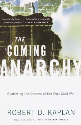 Coming Anarchy: Shattering the Dreams of the Post Cold War