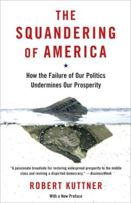 Squandering of America: How the Failure of Our Politics Undermines Our Prosperity