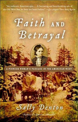 Faith and Betrayal: A Pioneer Woman's Passage in the American West