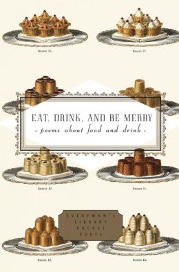 Eat, Drink, and Be Merry: Poems about Food and Drink