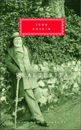 Praeterita and Dilecta (Everyman's Library Series)