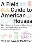 Book Cover Image. Title: A Field Guide to American Houses:  The Definitive Guide to Identifying and Understanding America's Domestic Architecture, Author: Virginia Savage McAlester