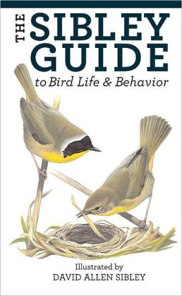 The Sibley Guide to Bird Life and Behavior