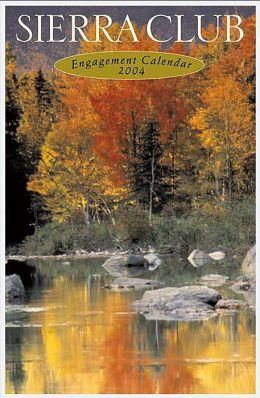 2004 Sierra Club Weekly Engagement Calendar