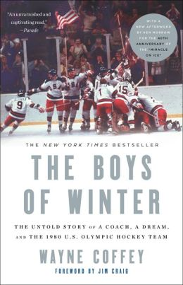 The Boys of Winter: The Untold Story of a Coach, a Dream, and the 1980 U. S. Olympic Hockey Team