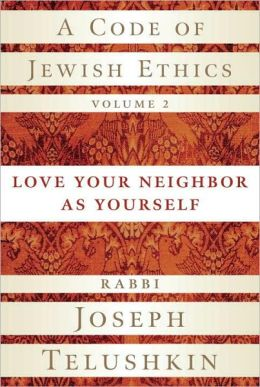 A Code of Jewish Ethics: Love Your Neighbor as Yourself