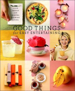 Good Things for Easy Entertaining: The Best of Martha Stewart Living (Good Things with Martha Stewart Living Series)