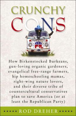 Crunchy Cons: How Birkenstocked Burkeans, Gun-Loving Organic Gardeners, Evangelical Free-Range Farmers, Hip Homeschooling Mamas, Right-Wing Nature Lovers, and Their Diverse Tribe of Countercultural Conservatives Plan to Save America
