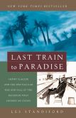 Book Cover Image. Title: Last Train to Paradise:  Henry Flagler and the Spectacular Rise and Fall of the Railroad That Crossed an Ocean, Author: Les Standiford