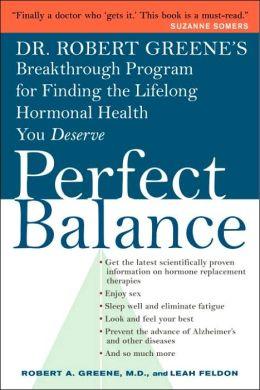 Perfect Balance: Dr. Robert Greene's Breakthrough Program for Finding the Lifelong Hormonal Health You Deserve