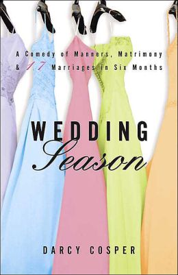Wedding Season: A Comedy of Manners, Matrimony, and Seventeen Marriages in Six Months