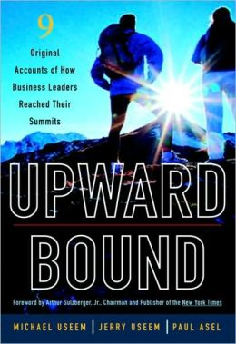 Upward Bound: Nine Original Accounts of How Business Leaders Reached Their Summits