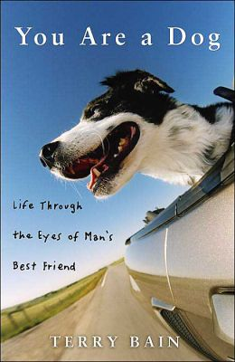 You Are a Dog: Life Through the Eyes of Man's Best Friend