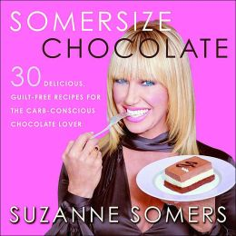 Somersize Chocolate: 30 Delicious, Guilt-Free Desserts for the Carb-Conscious Chocolate-Lover