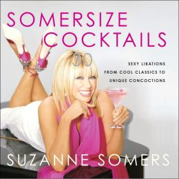 Somersize Cocktails: 30 Mouthwatering Recipes for Beautiful Drinks with All the Taste and None of the Guilt